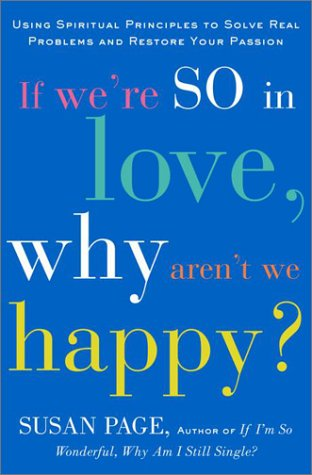 9780609606964: If We're So In Love, Why Aren't We Happy?: Using Spiritual Principles to Solve Real Problems and Restore Your Passion