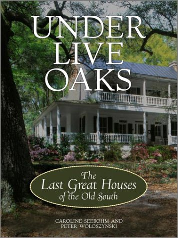 9780609606995: Under Live Oaks: The Last Great Houses of the Old South