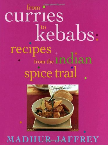 9780609607046: From Curries to Kebabs: Exploring the Spice Trail of India