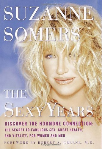 9780609607213: The Sexy Years: Discover the Hormone Connection--The Secret to Fabulous Sex, Great Health, and Vitality, for Women and Men