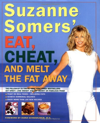 Suzanne Somers' Eat, Cheat, and Melt the Fat Away: *Feast on Real Foods--Including Fats *Achieve ...