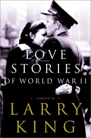 LOVE STORIES OF WORLD WAR II: King, Larry (compiled by)