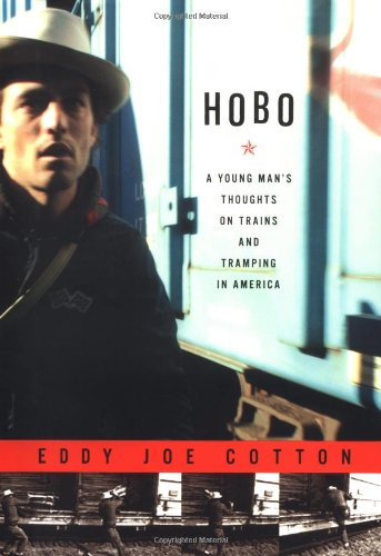 Hobo: A Young Man's Thoughts on Trains and Tramping in America: Cotton, Eddy Joe