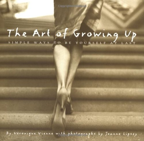 The Art Of Growing Up: Simple Ways To Be Yourself At Last