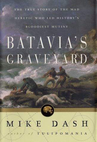 9780609607664: Batavia's Graveyard: The True Story of the Mad Heretic Who Led History's Bloodiest Mutiny
