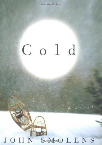 Cold: A Novel (Fiction): Smolens, John