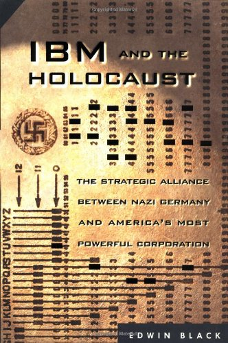 IBM and the Holocaust The Strategic Alliance Between Nazi Germany and America's Most Powerful Cor...