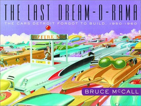 The Last Dream-O-Rama - The Cars Detroit Forgot to Build, 1950-1960: McCall, Bruce