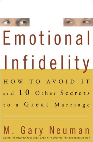 Emotional Infidelity: How to Avoid It and 10 Other Secrets to a Great Marriage: Neuman, M. Gary