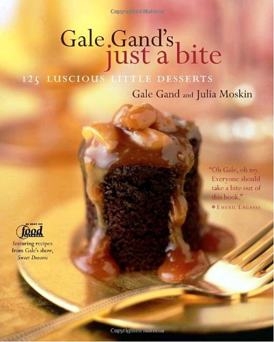 Gale Gand's Just a Bite: 125 Luscious Little Desserts: Gand, Gale; Moskin, Julia