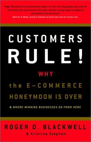 9780609608654: Customers Rule! Why the E-Commerce Honeymoon is over and where Winning Businesses Go From Here