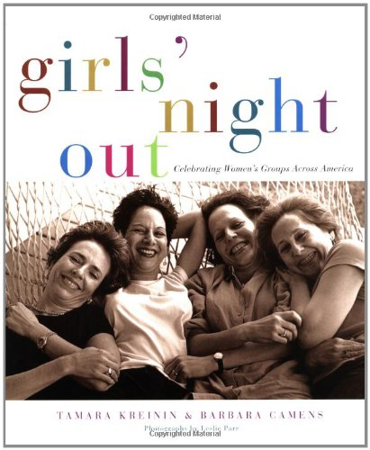 Girls' Night Out: Celebrating Women's Groups Across America: Camens, Barbara; Kreinin, ...