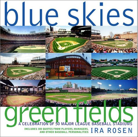 9780609608685: Blue Skies, Green Fields: A Celebration of 50 Major League Baseball Stadiums