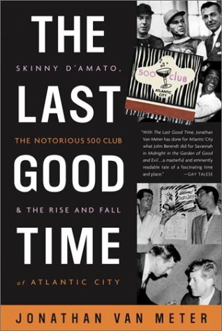 9780609608777: The Last Good Time: Skinny D'Amato, the Notorious 500 Club, & the Rise and Fall of Atlantic City