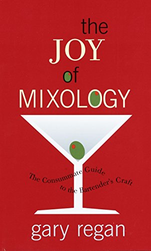 The Joy of Mixology: The Consummate Guide to the Bartender's Craft: Gary Regan