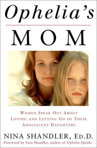 9780609608869: Ophelia's Mom: Women Speak Out About Loving and Letting Go of Their Adolescent Daughters