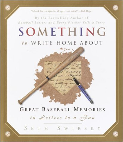 Something to Write Home About: Great Baseball Memories in Letters to a Fan: Swirsky, Seth