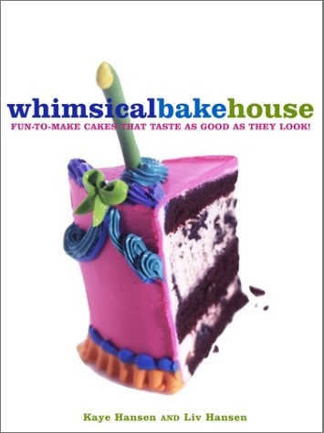 The Whimsical Bakehouse: Fun-to-Make Cakes That Taste as Good as They Look (0609608967) by Kaye Hansen; Liv Hansen