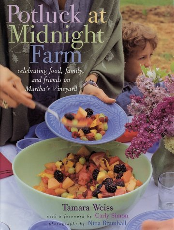 Potluck at Midnight Farm: Celebrating Food, Family, and Friends on Martha's Vineyard: Weiss, ...