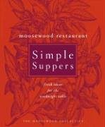 Moosewood Restaurant Simple Suppers: Fresh Ideas For The Weeknight Table: Moosewood Collective;...