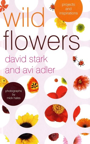 Wild Flowers: Projects and Inspirations (0609609386) by Stark, David; Adler, Avi