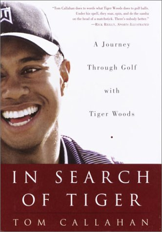 In Search of Tiger: A Journey Through Golf With Tiger Woods: Callahan, Tom