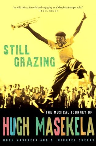 STILL GRAZING: THE MUSICAL JOURNEY OF HUGH MASEKELA: Masekela, Hugh and D. Michael Cheers
