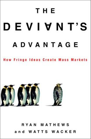 9780609609583: The Deviant's Advantage: How Fringe Ideas Create Mass Markets