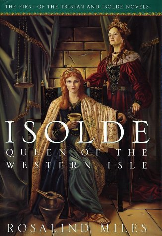 Isolde, Queen of the Western Isle (Tristan and Isolde Novels, Book 1): Miles, Rosalind