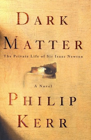 9780609609811: Dark Matter: The Private Life of Sir Isaac Newton: A Novel