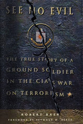 9780609609873: See No Evil: The True Story of a Ground Soldier in the CIA's War on Terrorism