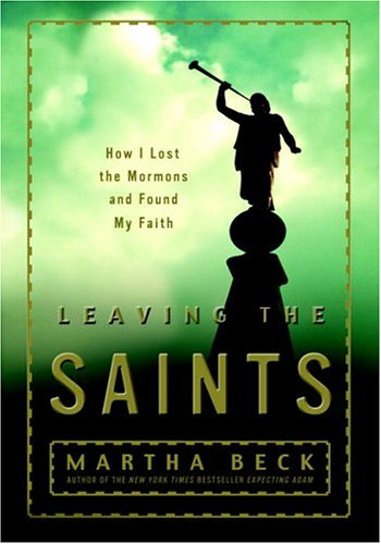 9780609609910: Leaving the Saints: How I Lost the Mormons and Found My Faith
