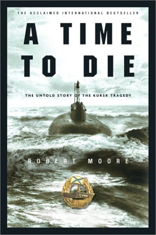 9780609610008: A Time to Die: The Untold Story of the Kursk Tragedy