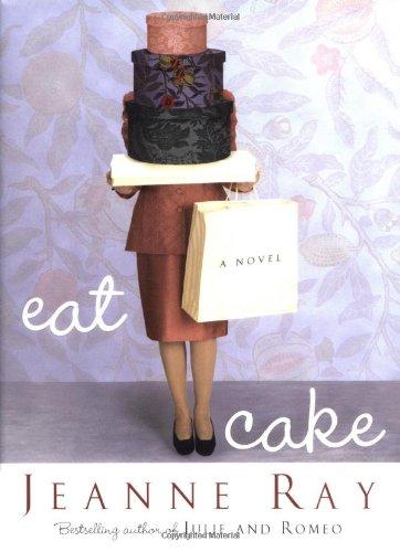 Eat Cake: A Novel: Jeanne Ray