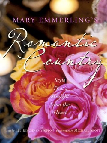 Mary Emmerling's Romantic Country: Style That's Straight from the Heart (9780609610091) by Mary Emmerling