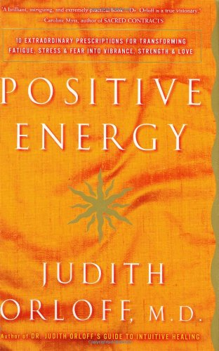9780609610107: Positive Energy: 10 Extraordinary Prescriptions for Transforming Fatigue, Stress, and Fear into Vibrance, Strength, and Love