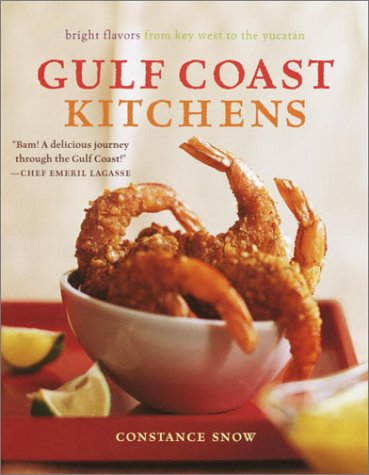 Gulf Coast Kitchens Bright Flavors from Key West to the Yucatán: Snow, Constance