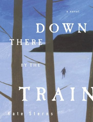 9780609610152: Down There by the Train: A Novel