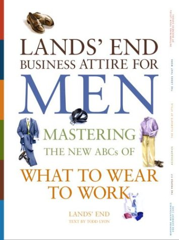 9780609610206: Lands' End Business Attire for Men: Mastering the New ABCs of What to Wear to Work