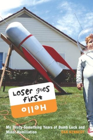 9780609610367: Loser Goes First: My Thirty-Something Years of Dumb Luck and Minor Humiliation