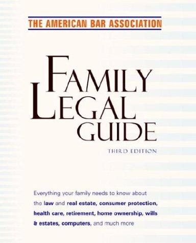 9780609610428: American Bar Association Family Legal Guide, Third Edition: Everything your family needs to know about the law and real estate, consumer protection, ... home ownership, wills & estates, and more