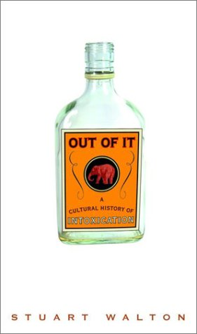9780609610442: Out of It: A Cultural History of Intoxication