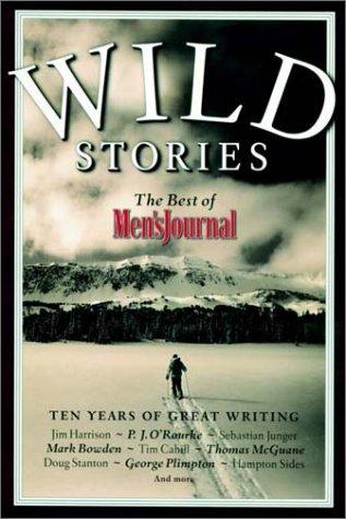 Wild Stories : The Best of Men's: Men's Journal Editors
