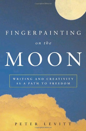 9780609610480: Fingerpainting on the Moon: Writing and Creativity As a Path to Freedom