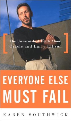 9780609610695: Everyone Else Must Fail: The Unvarnished Truth About Oracle and Larry Ellison