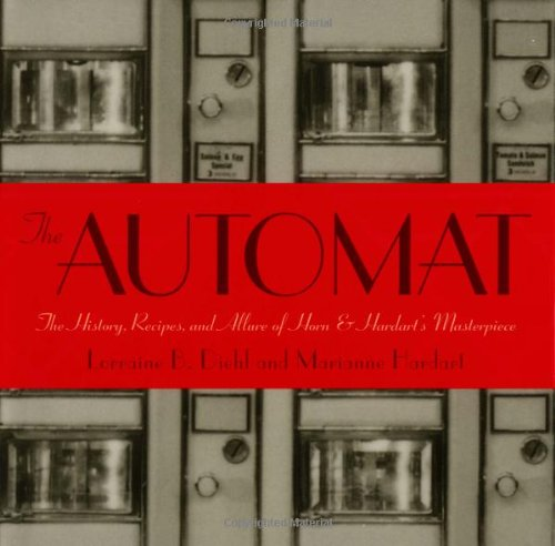 The Automat: The History, Recipes, and Allure of Horn & Hardart's Masterpiece: Hardart, ...