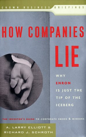 How Companies Lie: Why Enron Is Just: Richard J. Schroth,