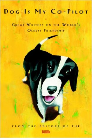 Dog is my Co-Pilot - great writers on the world's oldest friendship