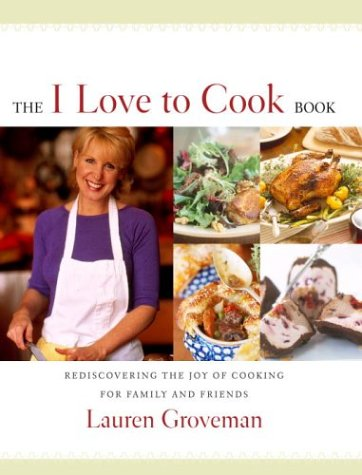 9780609610879: The I Love to Cook Book: Rediscovering the Joy of Cooking For Family and Friends