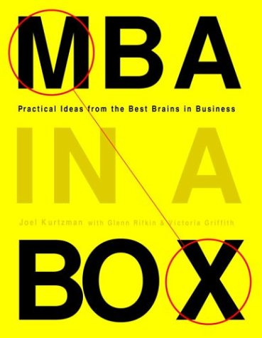 MBA in a Box: Practical Ideas from the Best Brains in Business (9780609610886) by Kurtzman, Joel; Rifkin, Glenn; Griffith, Victoria
